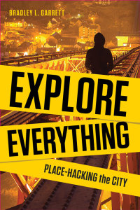 Bradley Garrett – Explore Everything - Place-hacking the City'